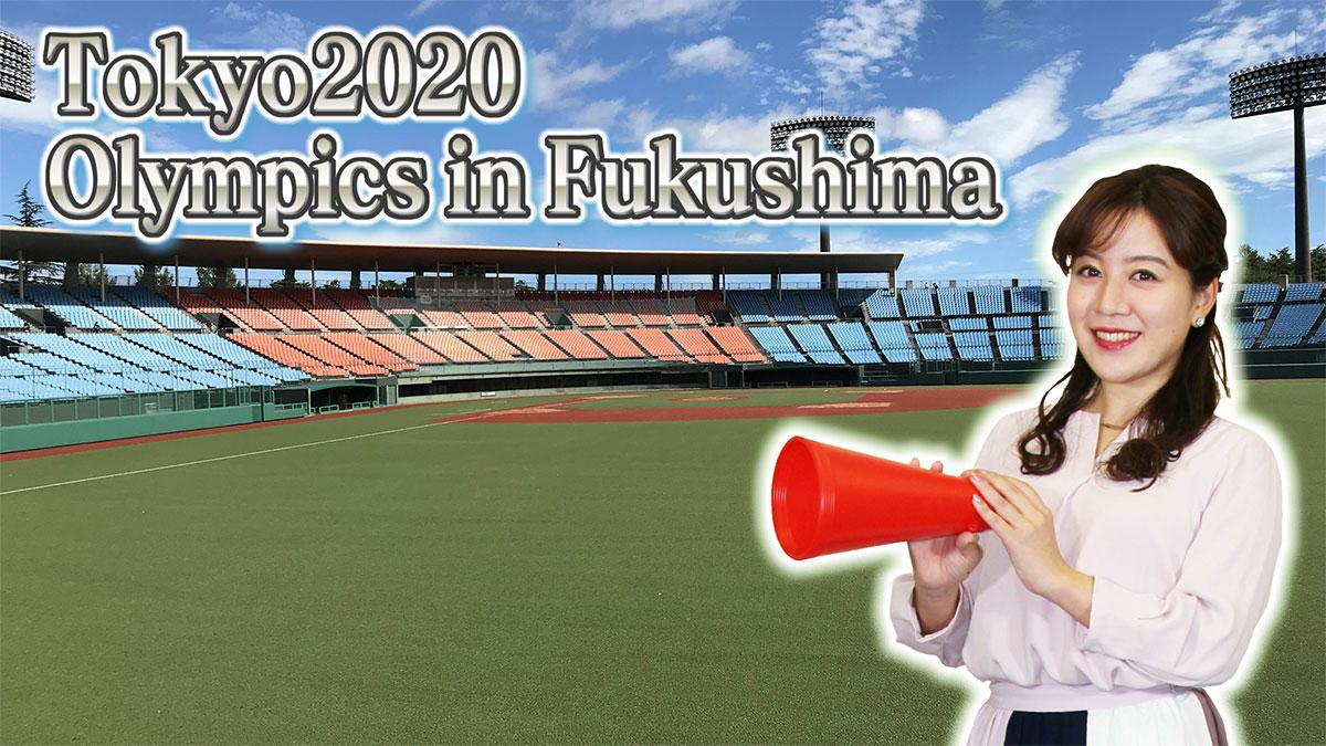 TOKYO 2020 Olympics in FUKUSHIMA